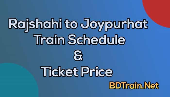 rajshahi to joypurhat train schedule and ticket price