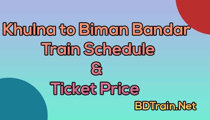 khulna to biman bandar train schedule and ticket price