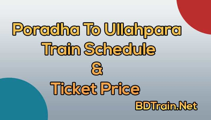 poradha to ullahpara train schedule and ticket price