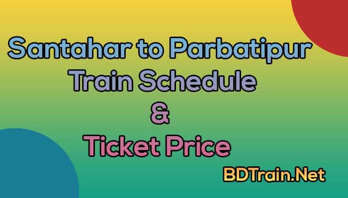 santahar to parbatipur train schedule and ticket price