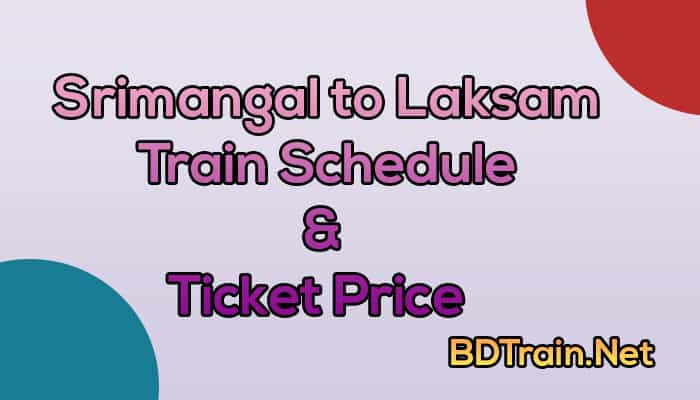 srimangal to laksam train schedule and ticket price