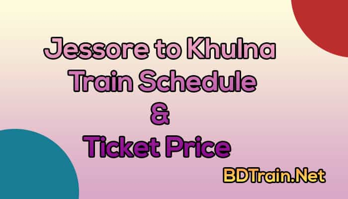 jessore to khulna train schedule and ticket price