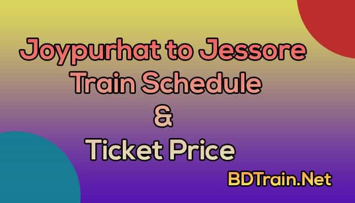 joypurhat to jessore train schedule and ticket price
