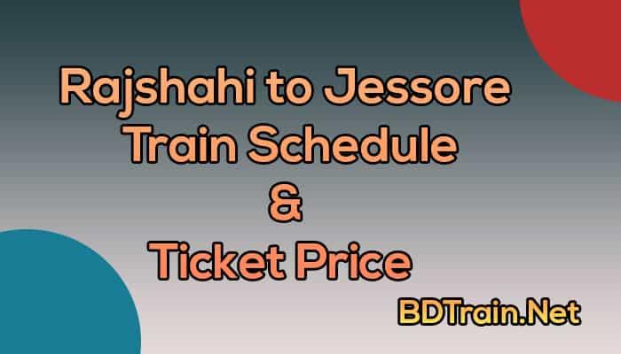 rajshahi to jessore train schedule and ticket price
