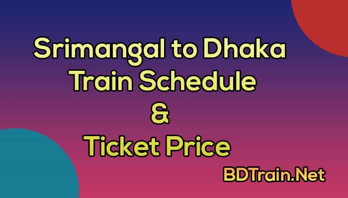 srimangal to dhaka train schedule and ticket price