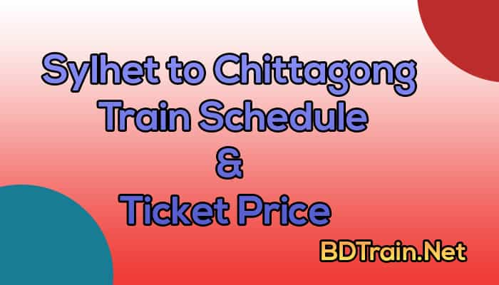 sylhet to chittagong train schedule and ticket price