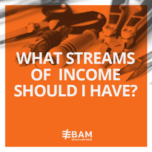 What Streams Of Income Should I Have?