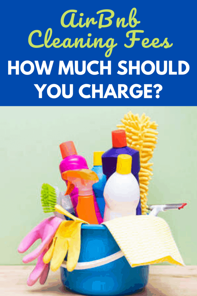 AirBnb Cleaning Fees:  How Much Should I Charge For AirBnb Cleaning Fee?