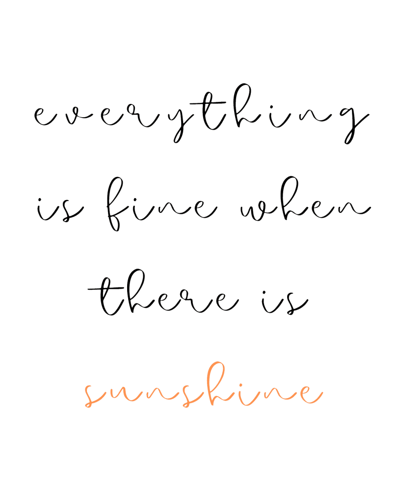 Everything Is Fine When There Is Sunshine - Beach Quotes - Beach Art Print
