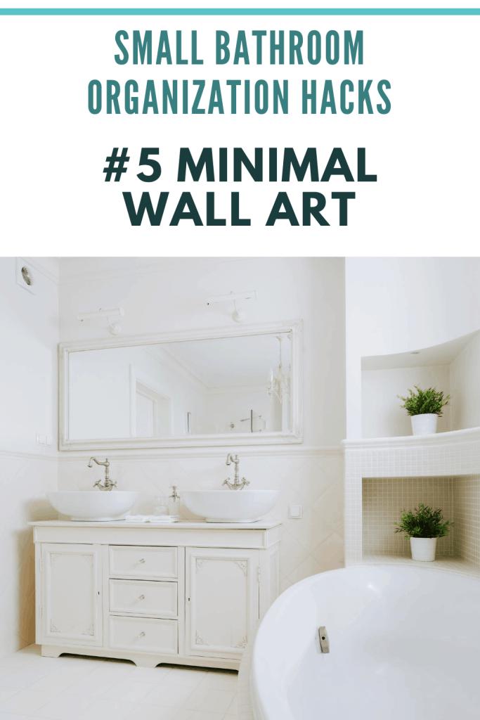 Small Bathroom Organization Ideas -  Minimal Wall Art