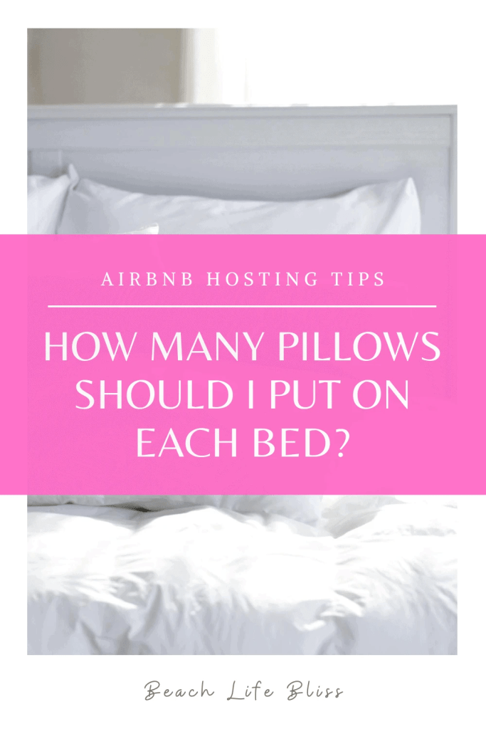 How many pillows should I put on each bed?  Choosing bedding options for your AirBnb