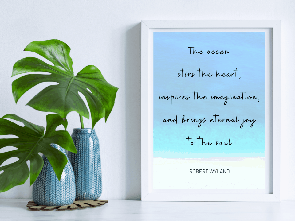 Beach Decor Quote Print - The Ocean Stirs The Heart, Inspires The Imagination, And Brings Eternal Joy To The Soul - Quote By Robert Wyland