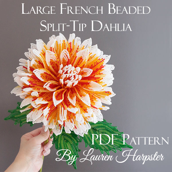 Large French Beaded Split-Tip Dahlia master class by Lauren Harpster