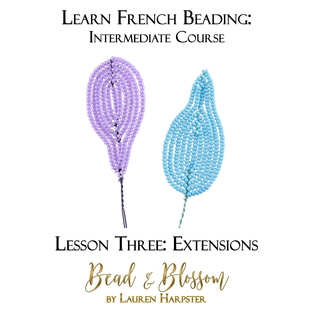 French Beading Technique Tutorial - Extensions - by Lauren Harpster / Bead and Blossom
