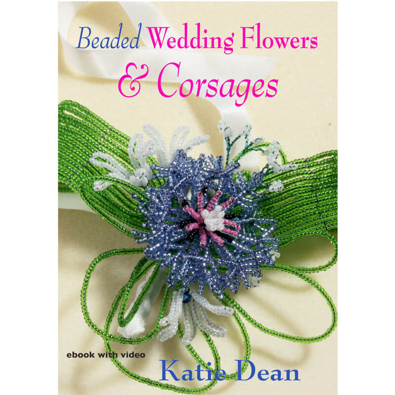 Beaded Wedding Flowers and Corsages, Katie Dean, Beadflowers, French beading book with video demonstrations