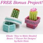 Free bonus beading pattern, How to Make Beaded Boxes: 7 Flower Pot Designs, ebook by Katie Dean, Beadflowers