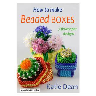 How to Make Beaded Boxes Ebook: 7 Flower Pot Designs, Ebook by Katie Dean, Beadflowers