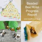 Bee Hotel Progress Report - Katie Dean, Beadflowers, International Beading Week 2021