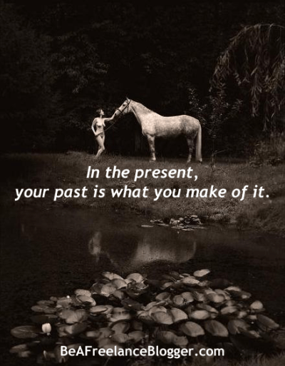 In the present, your past is what you make of it