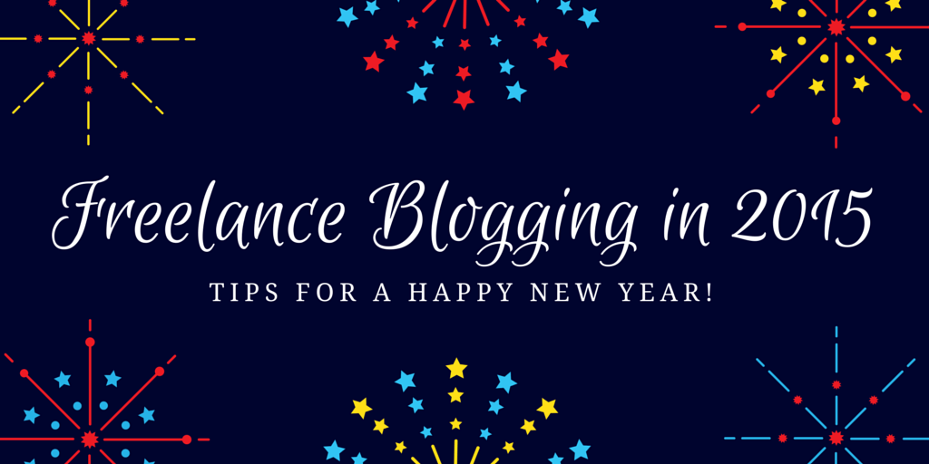 Freelance blogging tips for a happy 2015
