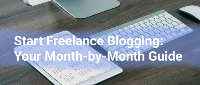 Your Month-by-Month Guide to Starting a Successful Freelance Blogging Business