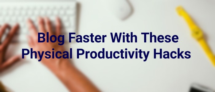 5 Office Hacks To Improve Your Productivity and Boost Your Freelance Blogging Revenue