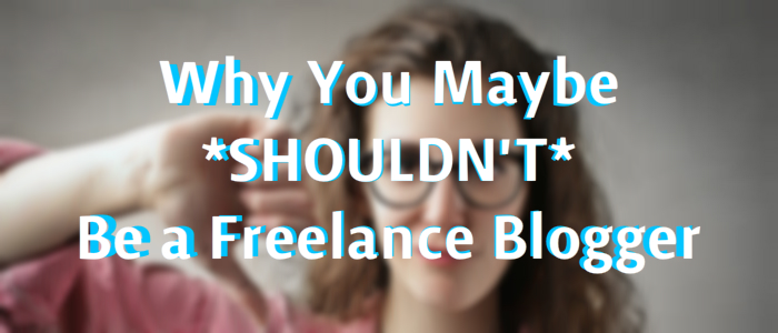 9 Warning Signs That Mean You Should NOT Be a Freelance Blogger