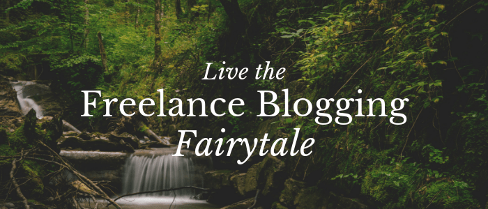 6 Get-It-Done Tips for a Fairytale Freelance Blogging Career