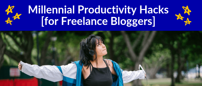 6 Simple Get-Shit-Done Tips for Millennial Freelance Bloggers