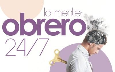 LA MENTE: OBRERO 24/7