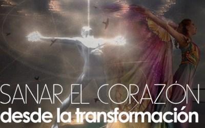 Sanar el Corazón desde la Transformación  (tercera parte)