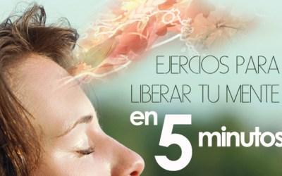 Ejercicios para liberar tu mente en 5 minutos