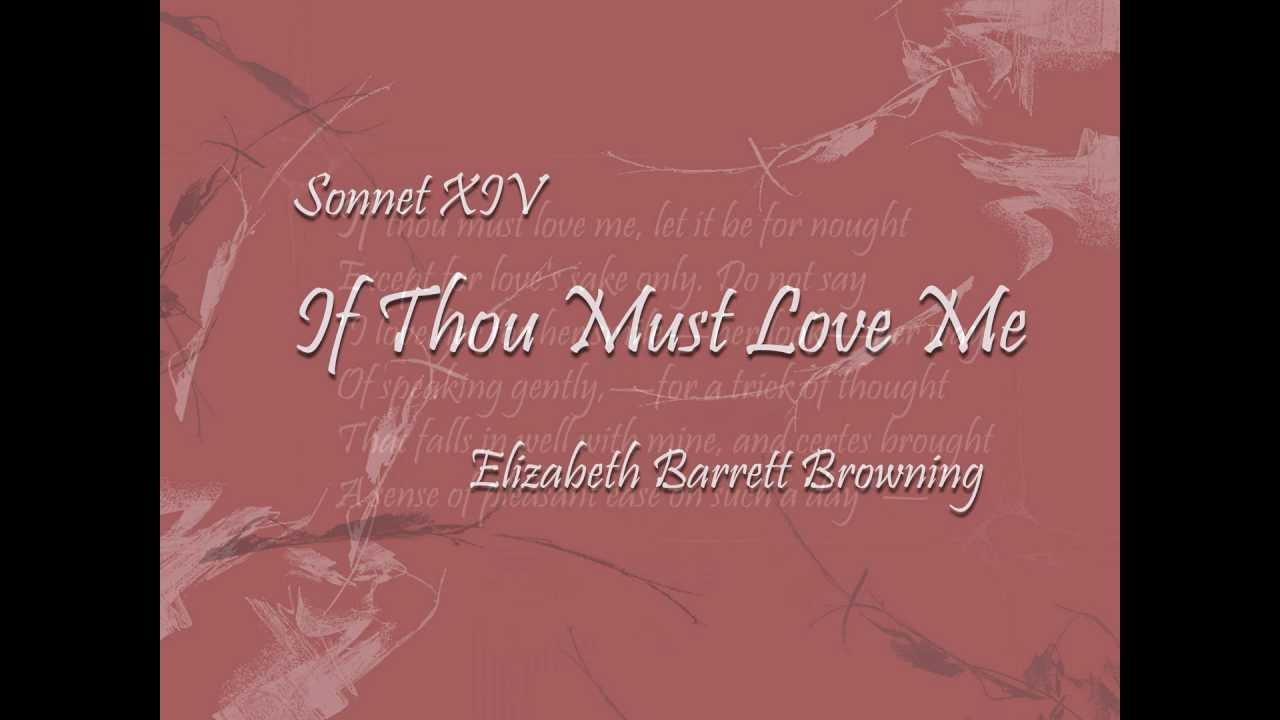 "a study on elizabeth barrett brownings if thou must love me Elizabeth barrett browning ""if thou must love me she is in control and makes demands of robert browning""s love elizabeth barrett browning sonnet."