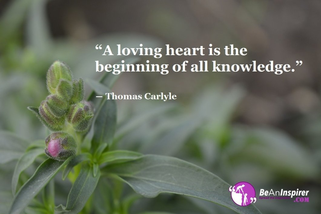 A-loving-heart-is-the-beginning-of-all-knowledge-Thomas-Carlyle-Top-100-Love-Quotes-Be-An-Inspirer