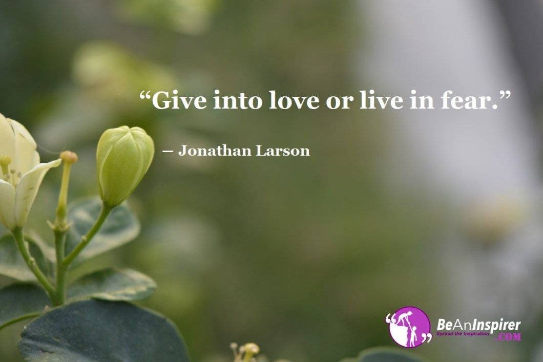 Give-into-love-or-live-in-fear-Jonathan-Larson-Top-100-Love-Quotes-Be-An-Inspirer