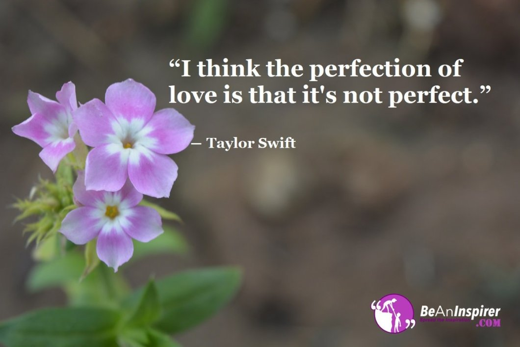 I-think-the-perfection-of-love-is-that-its-not-perfect-Taylor-Swift-Top-100-Love-Quotes-Be-An-Inspirer