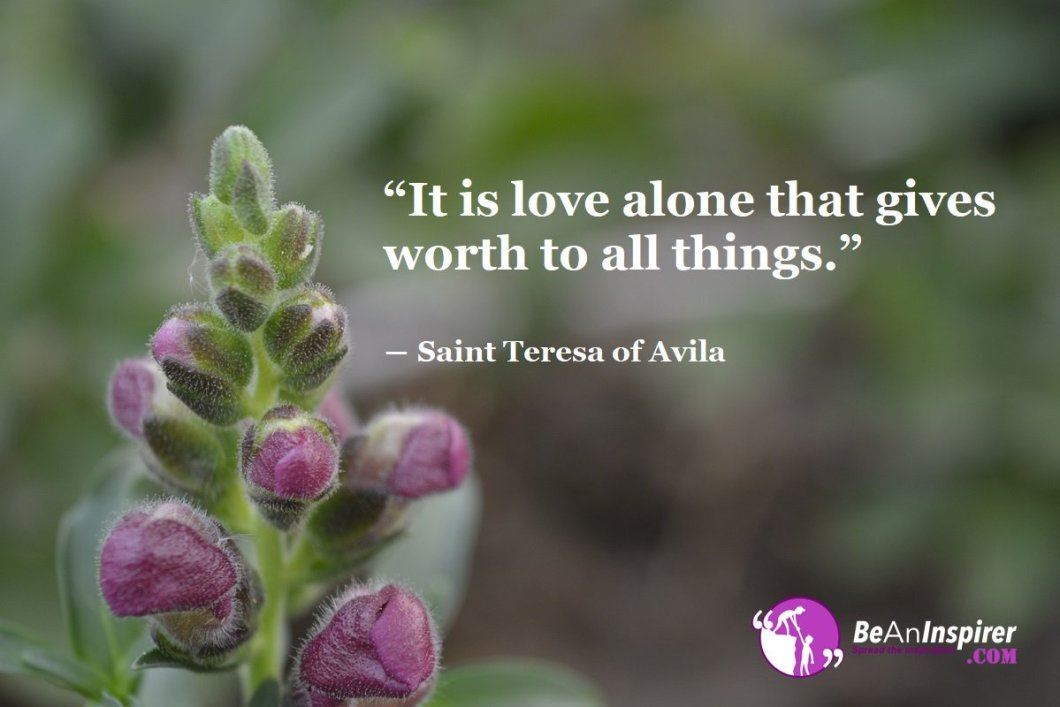 It-is-love-alone-that-gives-worth-to-all-things-Saint-Teresa-of-Avila-Top-100-Love-Quotes-Be-An-Inspirer