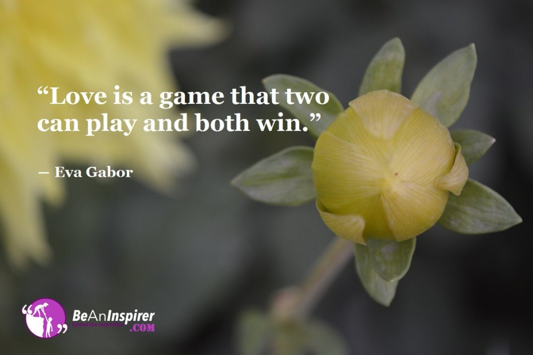 Love-is-a-game-that-two-can-play-and-both-win-Eva-Gabor-Top-100-Love-Quotes-Be-An-Inspirer