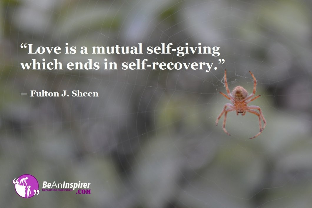 Love-is-a-mutual-self-giving-which-ends-in-self-recovery-Fulton-J-Sheen-Top-100-Love-Quotes-Be-An-Inspirer