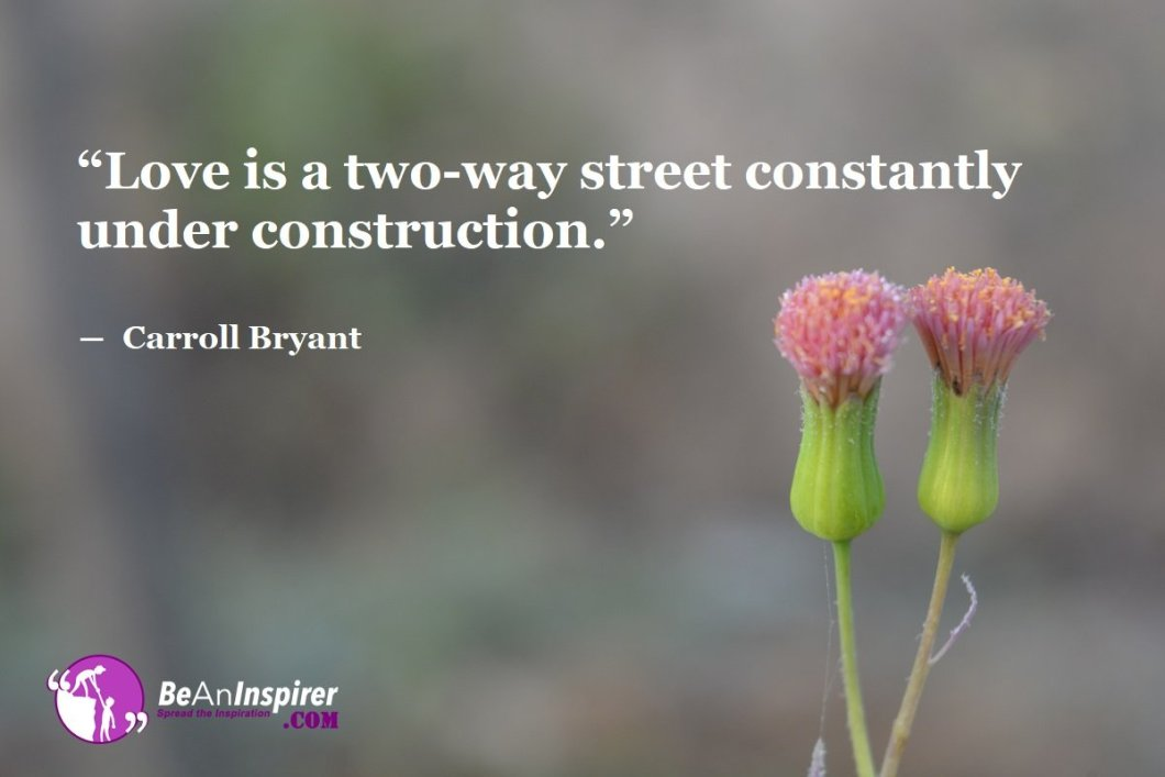 Love-is-a-two-way-street-constantly-under-construction-Carroll-Bryant-Top-100-Love-Quotes-Be-An-Inspirer