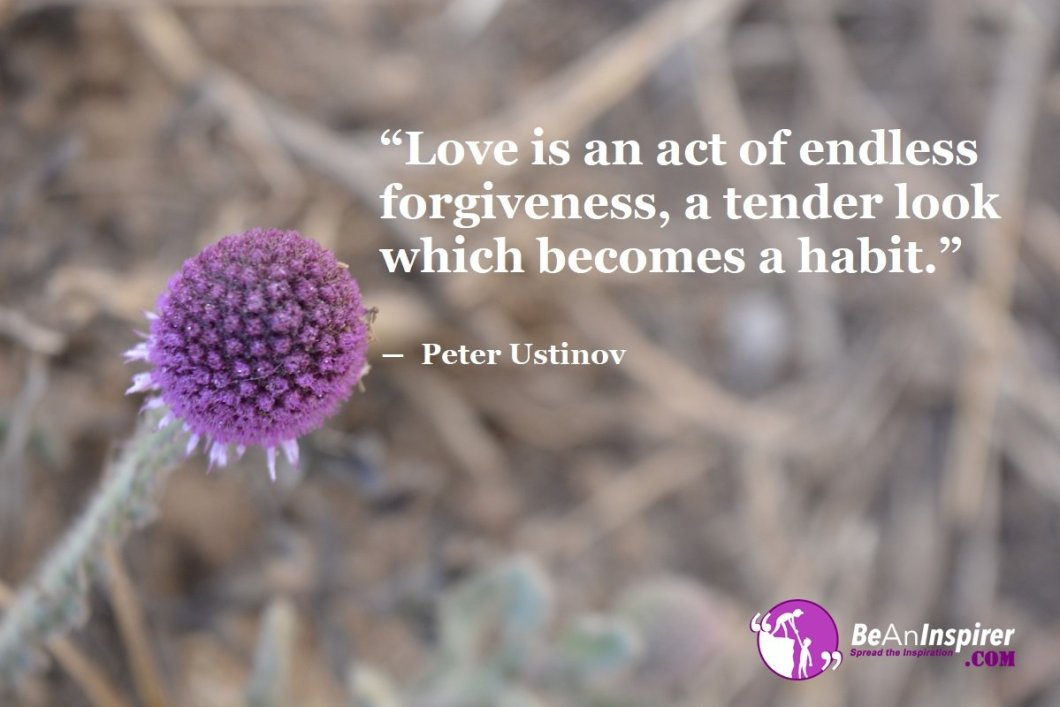 Love-is-an-act-of-endless-forgiveness-a-tender-look-which-becomes-a-habit-Peter-Ustinov-Top-100-Love-Quotes-Be-An-Inspirer