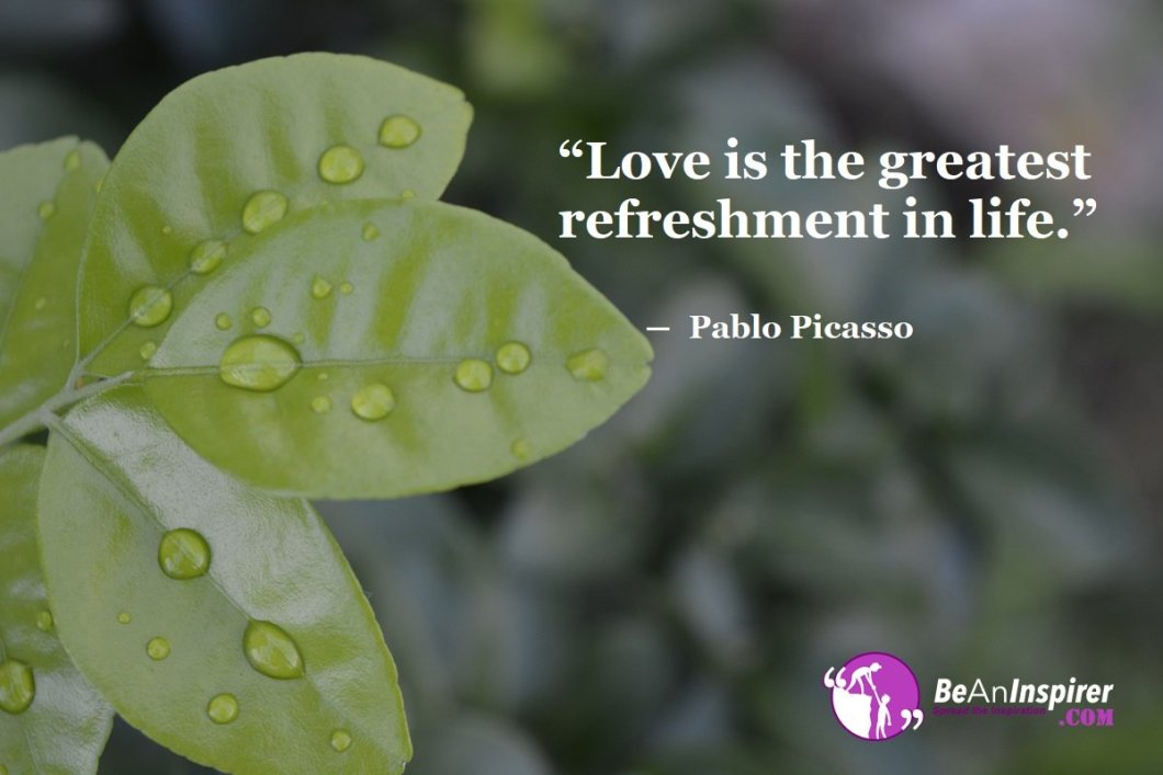 Love-is-the-greatest-refreshment-in-life-Pablo-Picasso-Top-100-Love-Quotes-Be-An-Inspirer