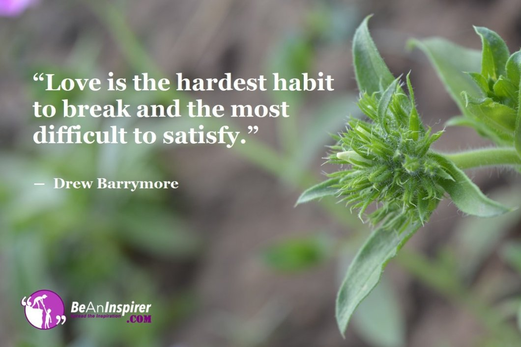 Love-is-the-hardest-habit-to-break-and-the-most-difficult-to-satisfy-Drew-Barrymore-Top-100-Love-Quotes-Be-An-Inspirer