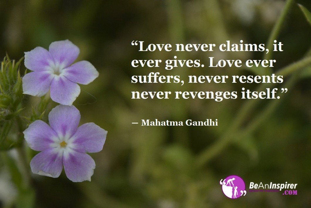 Love-never-claims-it-ever-gives-Love-ever-suffers-never-resents-never-revenges-itself-Mahatma-Gandhi-Top-100-Love-Quotes-Be-An-Inspirer