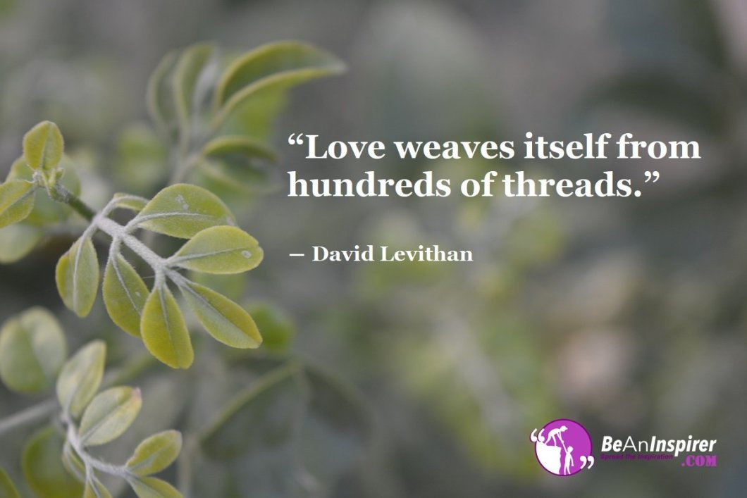 Love-weaves-itself-from-hundreds-of-threads-David-Levithan-Top-100-Love-Quotes-Be-An-Inspirer