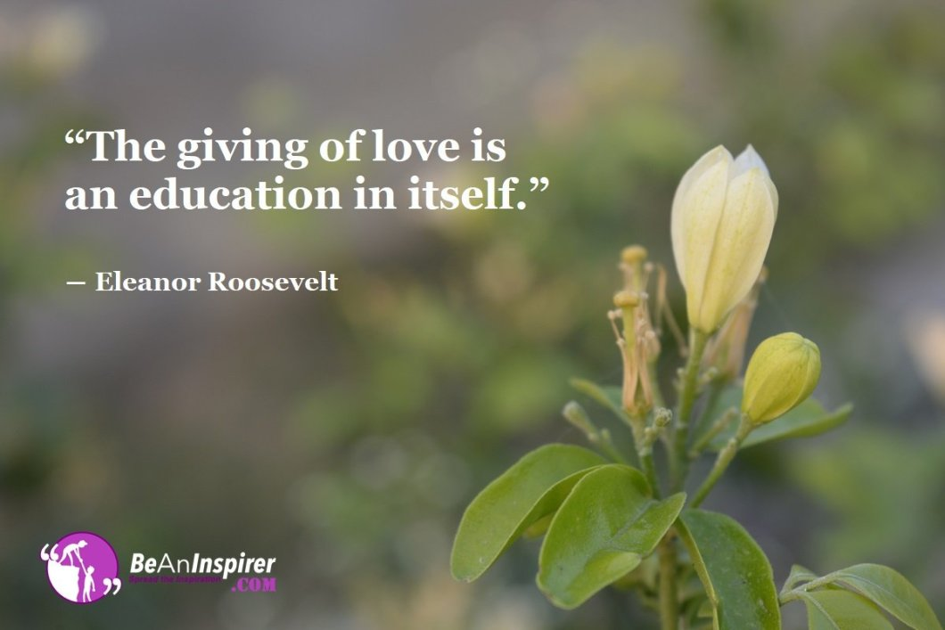 The-giving-of-love-is-an-education-in-itself-Eleanor-Roosevelt-Top-100-Love-Quotes-Be-An-Inspirer