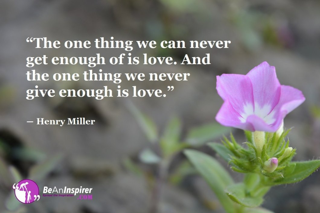 The-one-thing-we-can-never-get-enough-of-is-love-And-the-one-thing-we-never-give-enough-is-love-Henry-Miller-Top-100-Love-Quotes-Be-An-Inspirer