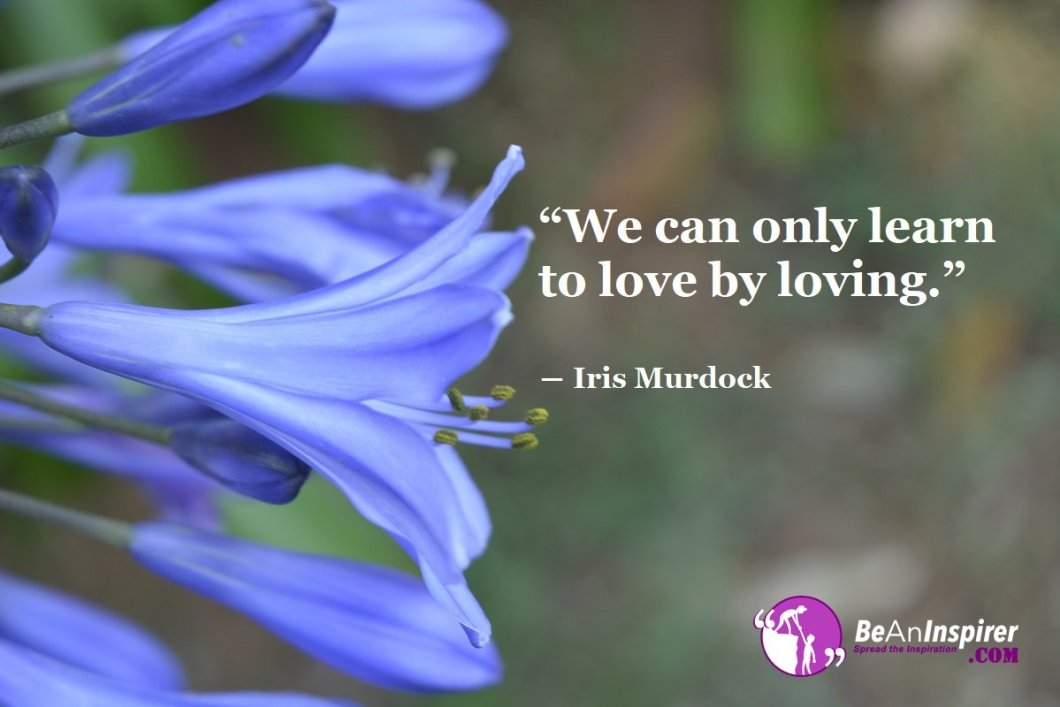 We-can-only-learn-to-love-by-loving-Iris-Murdock-Top-100-Love-Quotes-Be-An-Inspirer