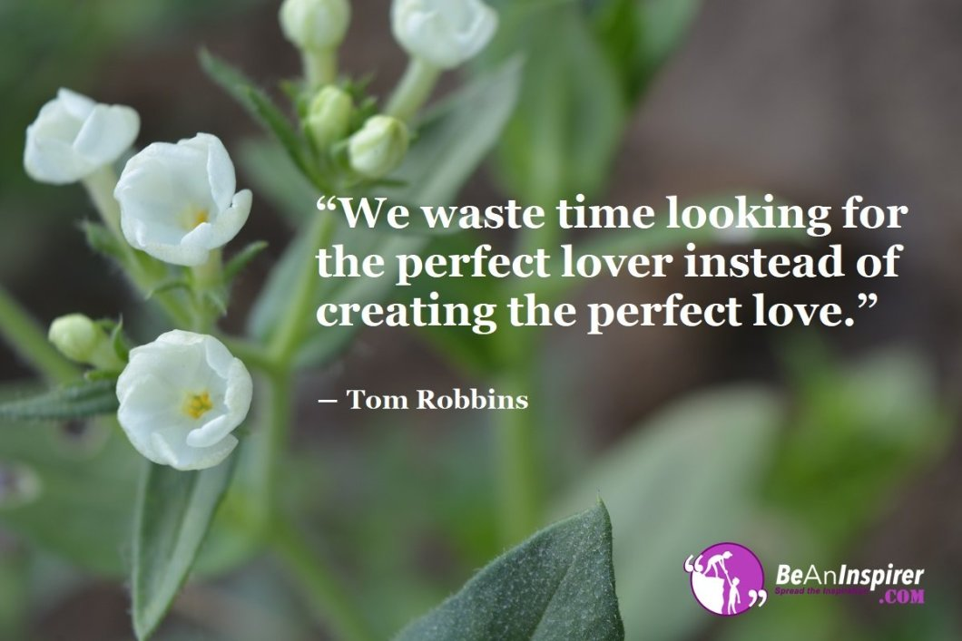 We-waste-time-looking-for-the-perfect-lover-instead-of-creating-the-perfect-love-Tom-Robbins-Top-100-Love-Quotes-Be-An-Inspirer