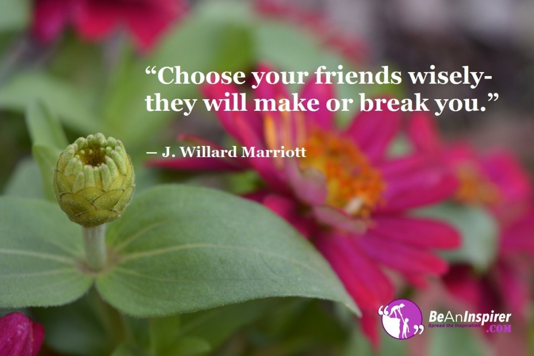 Choose-your-friends-wisely-they-will-make-or-break-you-J-Willard-Marriott-Top-100-Friendship-Quotes-Be-An-Inspirer